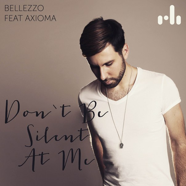 Bellezzo feat. Axioma - Don't Be Silent At Me